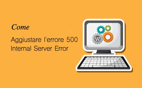 Come aggiustare errore 500 – Internal server error